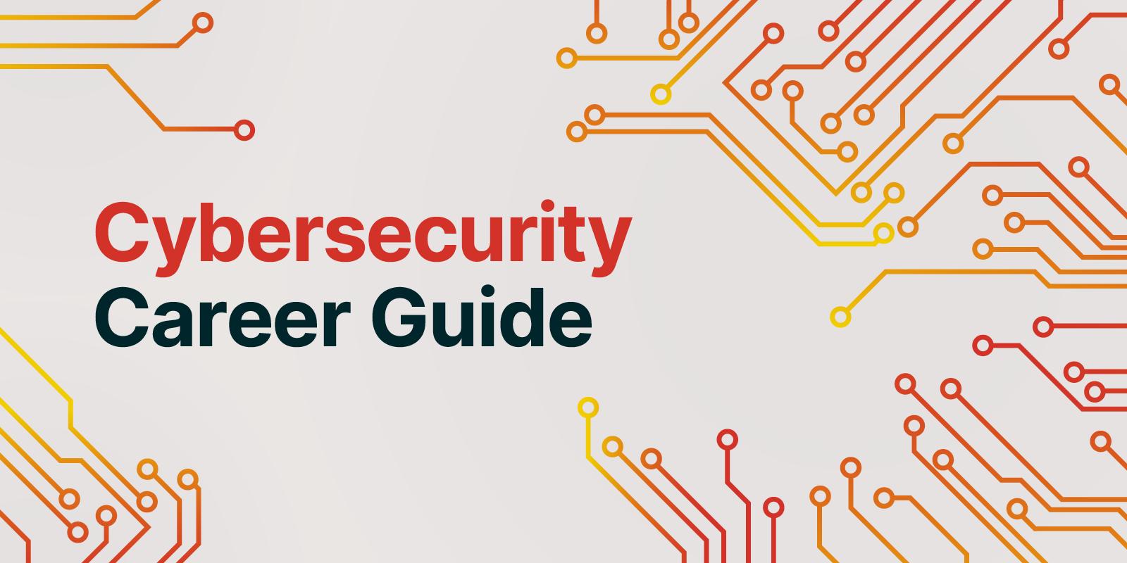 cybsersecurity career guide